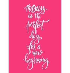 Today perfect day for a new beginning typography vector