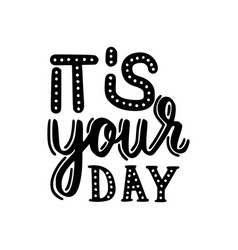 brush written quote its your day vector image