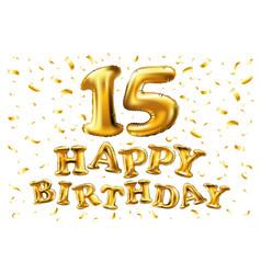 Happy birthday 15 years golden color fifteen vector