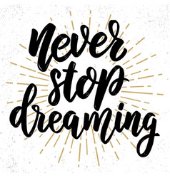 never stop dreaming lettering phrase on grunge vector image