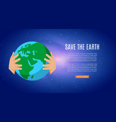 save earth with human hands holding earth vector image