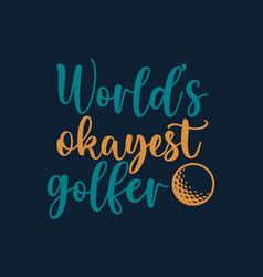 worlds okayest golfer - golf calligraphy vector image