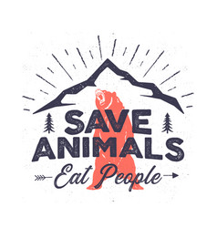 Funny camping logo - save animals eat people quote vector