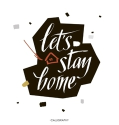 Let s stay home quote handwritten with vector image