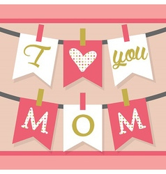 Pink i love you mom decoration banner and buntings vector