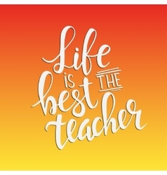 Life is the Best Teacher Hand drawn typography vector image