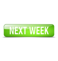 Next week green square 3d realistic isolated web vector