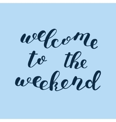 Welcome to the weekend Brush lettering vector