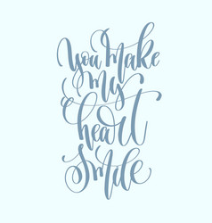you make my heart smile hand lettering inscription vector image