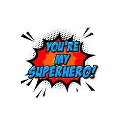 youre my superhero lettering phrase in comic vector image