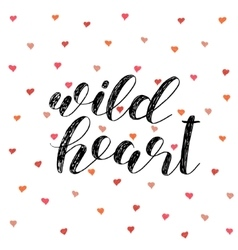 Wild heart Brush lettering vector image