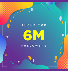 6m or 6000000 followers thank you colorful vector