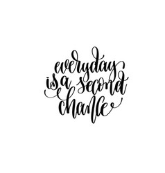 Everyday is a second chance hand written lettering vector