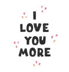 I love you more - fun hand drawn nursery poster vector