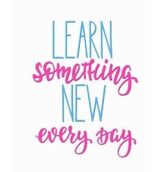 Learn something new every day typography quote vector