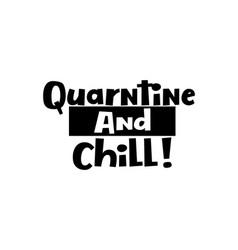 Qurantine and chill hand drawn typography poster vector