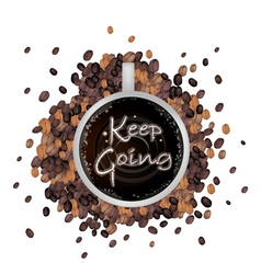 A Cup of Hot Coffee with Keep Going Word vector image