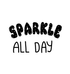 lettering sparkle all day typographic design vector image