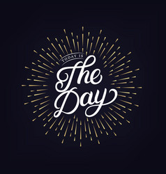today is the day hand written lettering text vector image