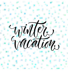 hand drawn lettering winter vacation modern vector image vector image