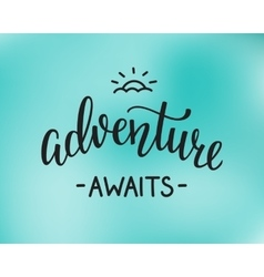 The Adventure Awaits life style inspiration quotes vector image