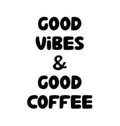 good vibes and good coffee cute hand drawn doodle vector image