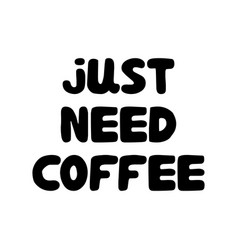 just need coffee cute hand drawn doodle bubble vector image