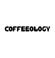 coffeeology cute hand drawn doodle bubble vector image
