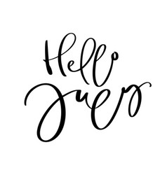 Hand drawn typography lettering text hello july vector