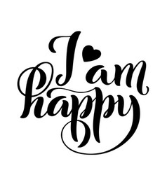 i am happy modern calligraphy quote with vector image