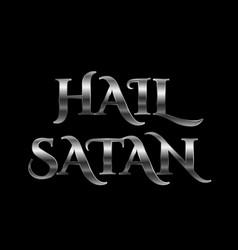 Hail satan- silver antichrist quote on black vector