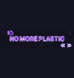 No more plastic glowing purple neon lamp sign on a vector