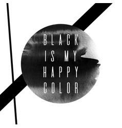 black is my happy color placard with watercolor vector image