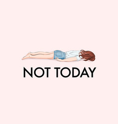 exhausted woman not today quote insperation vector image