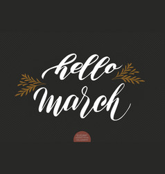 hand drawn typography lettering phrase hello march vector image