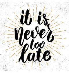 its never too late hand drawn lettering phrase vector image