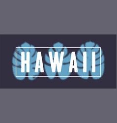 t-shirt design - hawaii with tropical leaves vector image