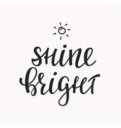 Shine Bright quote lettering vector image