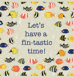 Let us have a fantastic time fun quote fish vector