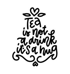 tea is not a drink its a hug postcard linear vector image