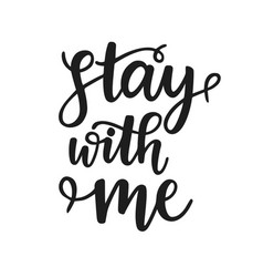 stay with me hand written lettering vector image