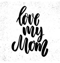 love my mom lettering phrase on grunge background vector image