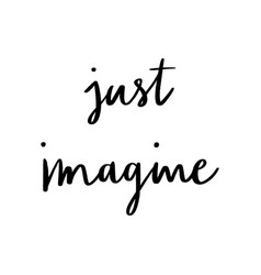 Just imagine hand lettering on white background vector