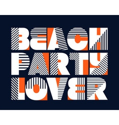 Beach Party Lover T-shirt Typography vector image vector image