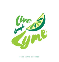 Live laugh lyme stop lyme disease flat design vector