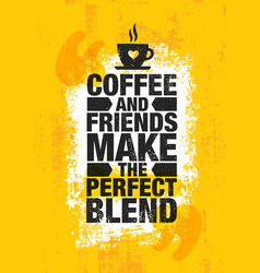 Coffee and friends make the perfect blend vector