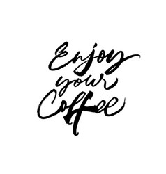 enjoy your coffee ink brush lettering vector image