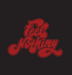 Feel nothing handwritten lettering made in 90s vector
