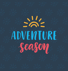 adventure season hand drawn poster vector image vector image