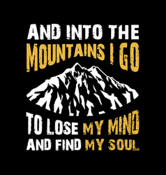 and into mountains i go vector image